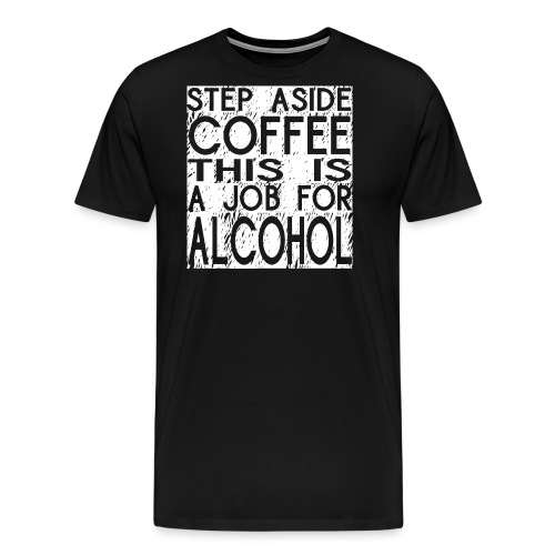 Step Aside Coffee - Men's Premium T-Shirt
