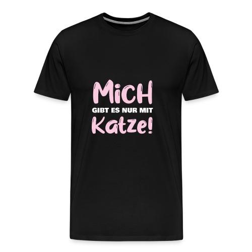 Mich gibt es nur mit Katze! Spruch Single Katze - Männer Premium T-Shirt