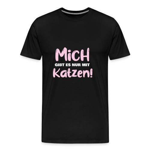 Mich gibt es nur mit Katzen! Spruch Single Katzen - Männer Premium T-Shirt