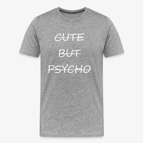 CUTE BUT PSYCHO - Männer Premium T-Shirt