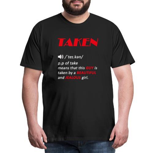 taken guy, valentines day gift for guys - Men's Premium T-Shirt