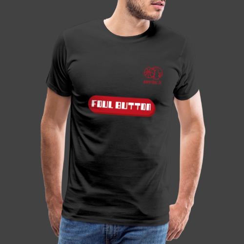 FOUL BUTTON - Männer Premium T-Shirt