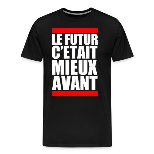LeFuturC'étaitMieuxAvant - T-shirt Premium Homme
