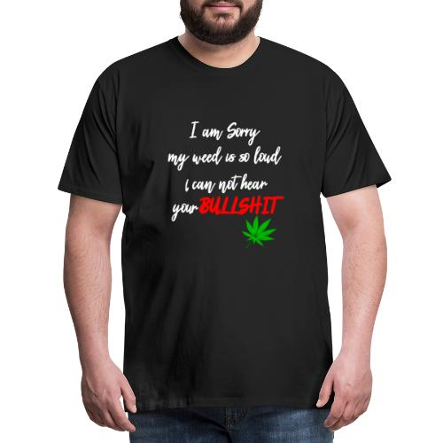 Sorry is loud - Cannabis and other bullshit - Men's Premium T-Shirt