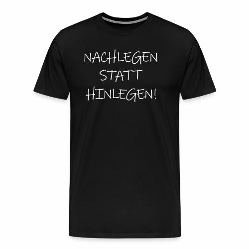 Nachlegen statt hinlegen! Ecstasy lustige Sprüche - Männer Premium T-Shirt