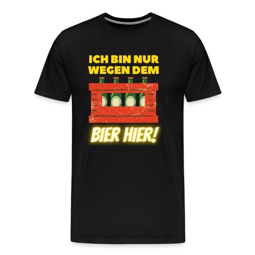 Ich Bin Nur Wegen Dem Bier Biertinker Trinkspruch - Männer Premium T-Shirt