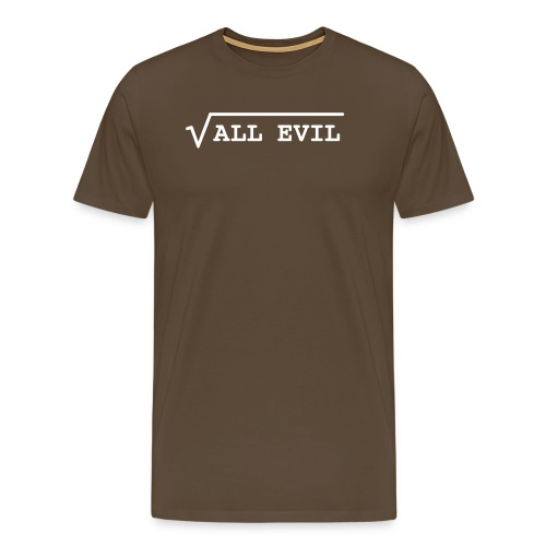 Root of all evil – lustige Geschenkidee - Männer Premium T-Shirt