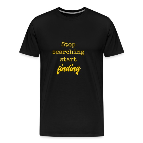 Stop searching - Mannen Premium T-shirt