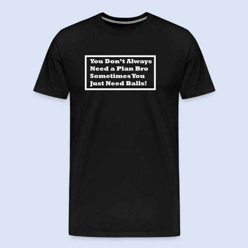 You dont always need a - Männer Premium T-Shirt