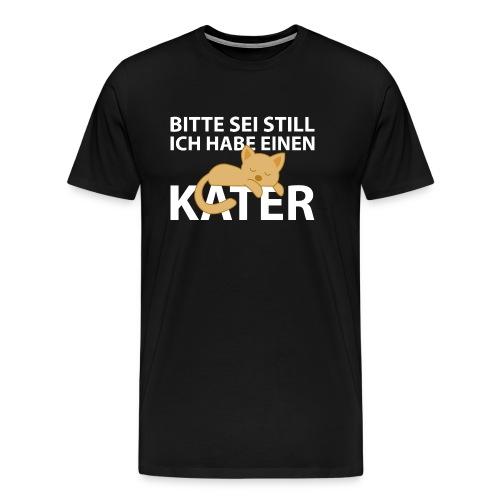 Sei Still Hab Kater Morgen Ruhe Katze - Männer Premium T-Shirt