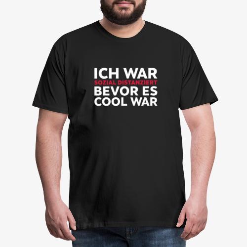Ich war sozial distanziert bevor es cool war - Männer Premium T-Shirt