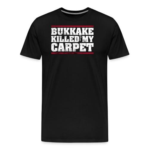 bukkake killed my carpet – lustige Geschenkidee - Männer Premium T-Shirt