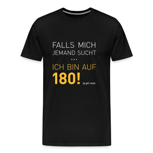 ... bin auf 180! - Männer Premium T-Shirt