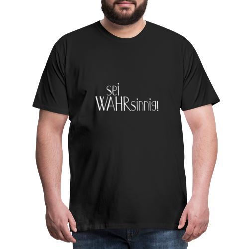 Message Sei WAHRsinnig 1 weiss - Männer Premium T-Shirt