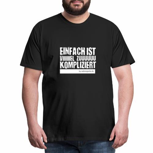 Einfach ist zu komplizier - Männer Premium T-Shirt