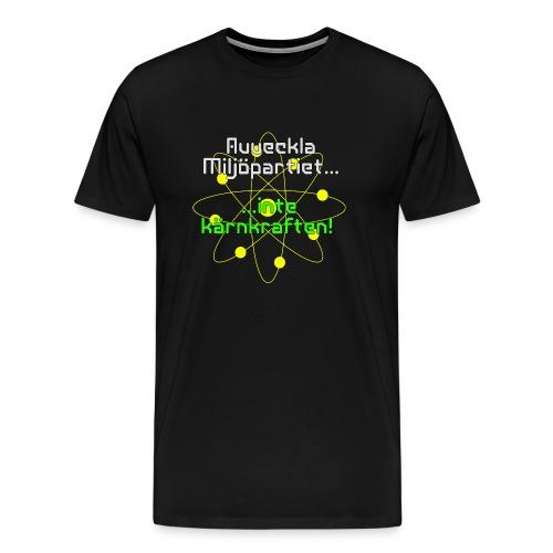 Avveckla Miljöpartiet inte kärnkraften! - Men's Premium T-Shirt
