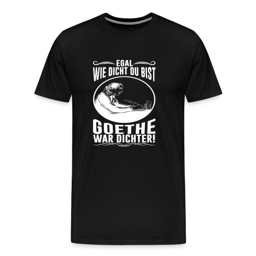 Trinkweisheit: GOETHE WAR DICHT-ER - Männer Premium T-Shirt