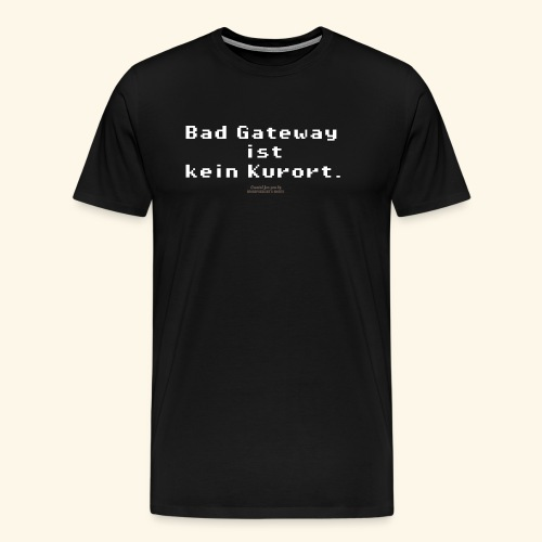 Geek T Shirt Bad Gateway für Admins & IT Nerds - Männer Premium T-Shirt