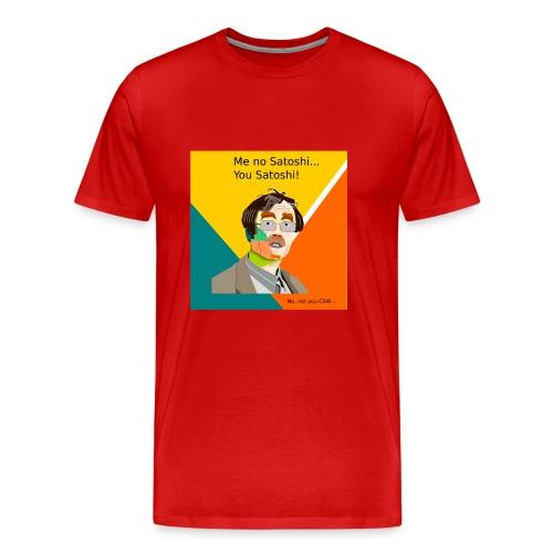 You're the real Satoshi Nakamoto - Mannen Premium T-shirt