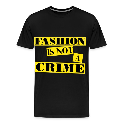 FASHION IS NOT A CRIME - Men's Premium T-Shirt