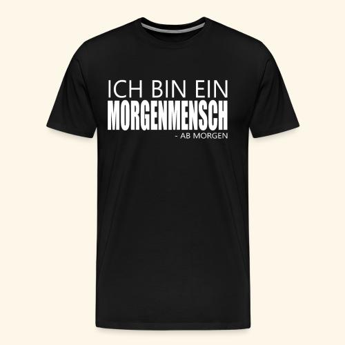 ich bin ein morgenmensch - Morgenmuffel Faulheit - Männer Premium T-Shirt