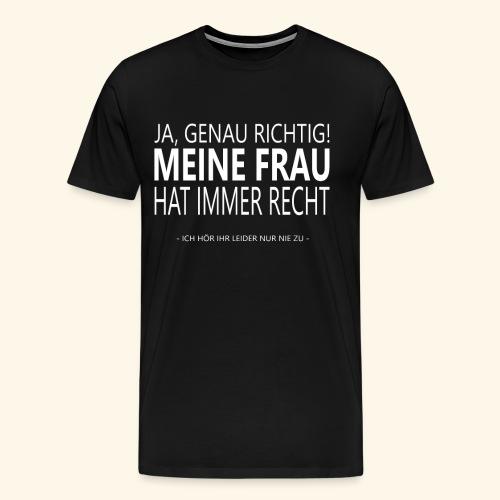 meine frau hat immer recht Frauen & Männer Spruch - Männer Premium T-Shirt