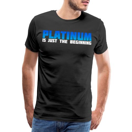 Platinum is just the beginning - Männer Premium T-Shirt