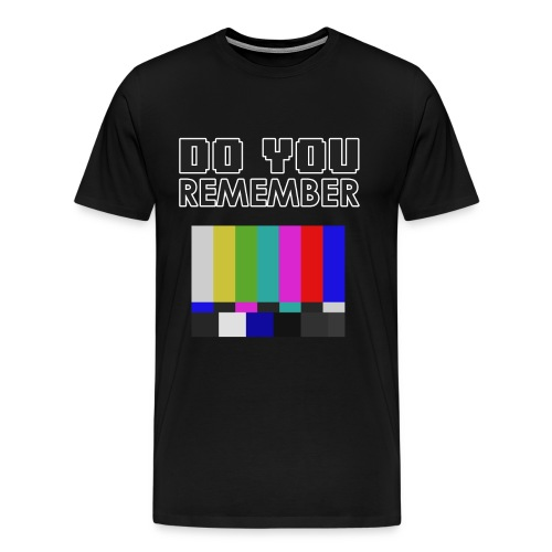 do you remember old tv - T-shirt Premium Homme
