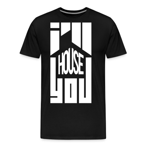 I'll House You - Mannen Premium T-shirt