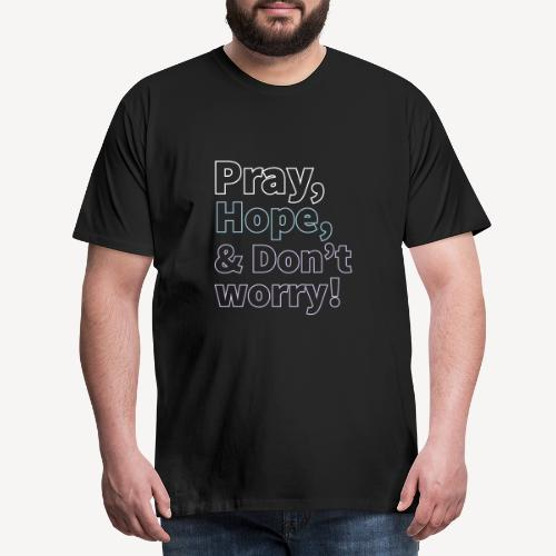 pray hope & don't wory - Men's Premium T-Shirt
