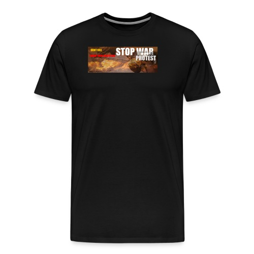 STOP WAR PROTEST - Men's Premium T-Shirt