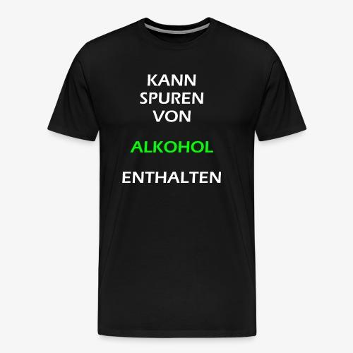 Kann Spuren von Alkohol enthalten | Spruch Alkohol - Männer Premium T-Shirt