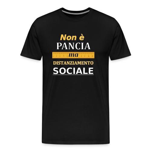 Non è Pancia ma Distanziamento Sociale (Dark) - Maglietta Premium da uomo