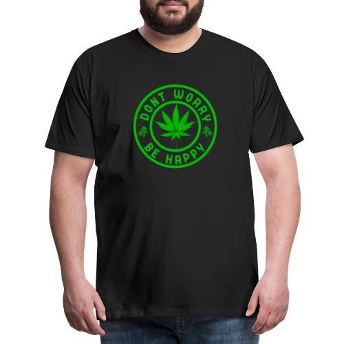 Do not worry be happy - cannabis - marijuana - dope - Men's Premium T-Shirt