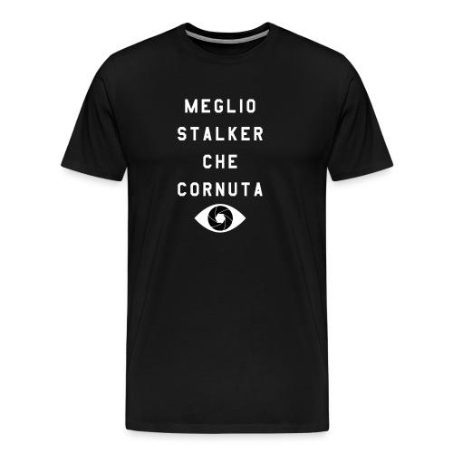 meglio stalker che cornuta - Maglietta Premium da uomo