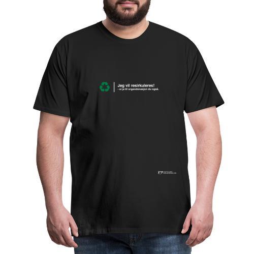 Jeg vil resirkuleres - Premium T-skjorte for menn