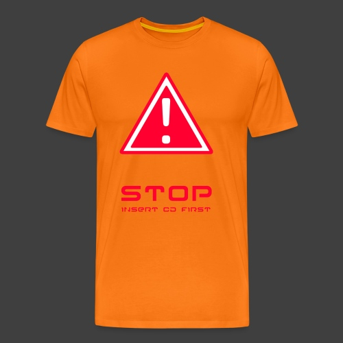 Stop insert cd first - Men's Premium T-Shirt