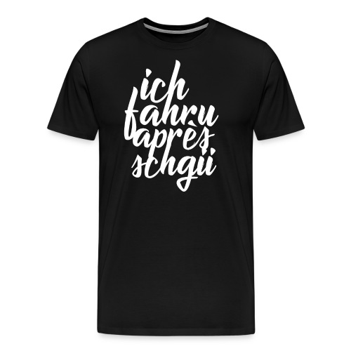 ICH FAHRU APRÈS-SCHGII - Männer Premium T-Shirt