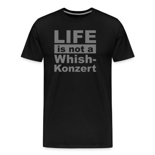 Live is not a whishkonzert - Männer Premium T-Shirt