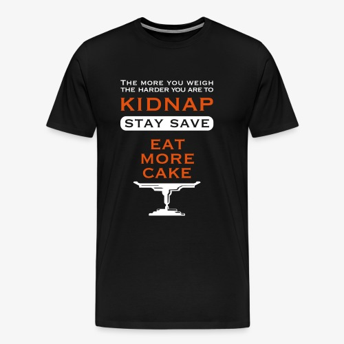 eat more Cake – so you don't get kidnaped - Männer Premium T-Shirt