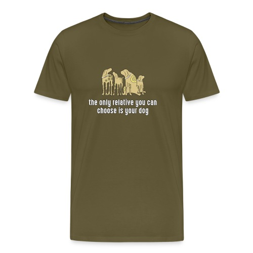 the only relative you can choose is your dog Hund - Men's Premium T-Shirt