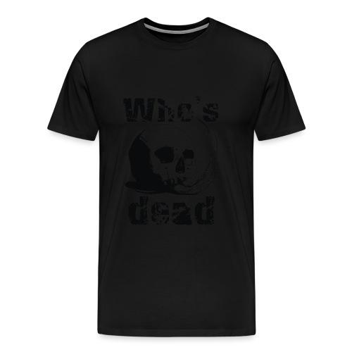 Who's dead - Black - Maglietta Premium da uomo