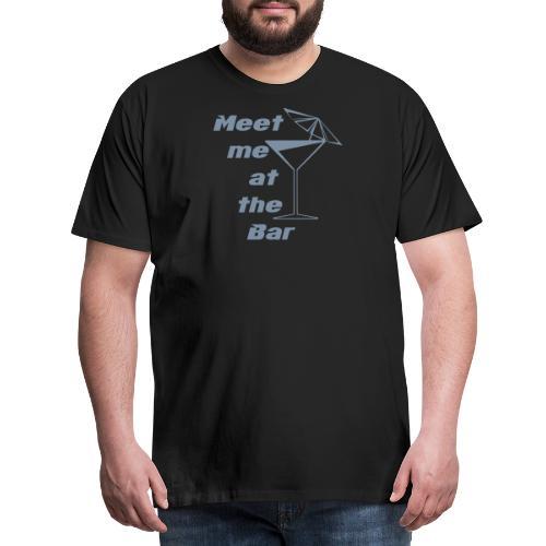 Meet me at the Bar - Männer Premium T-Shirt