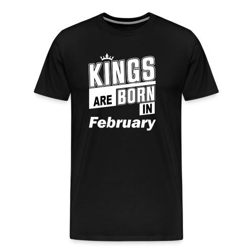 KINGS ARE BORN IN FEBRUARY - Männer Premium T-Shirt
