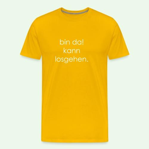 bin da! kann losgehen. - Männer Premium T-Shirt