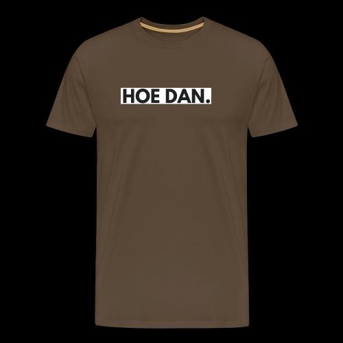 HOE DAN. - Mannen Premium T-shirt