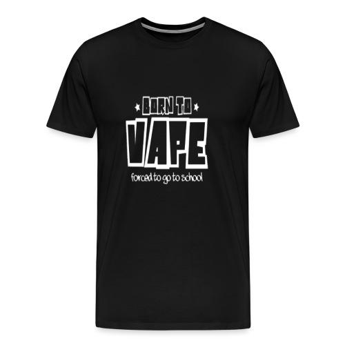 Born to vape - Men's Premium T-Shirt