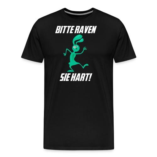 Bitte Raven Sie hart! - Männer Premium T-Shirt