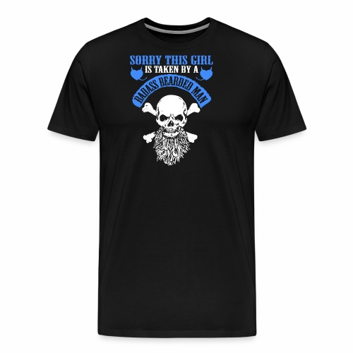 Sorry This Girl is Taken by a Badass Bearded Man - Men's Premium T-Shirt