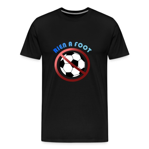 Rien a foot - T-shirt Premium Homme